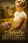 Felicity and the Damaged Reputation: A witty, sweet Regency Romance