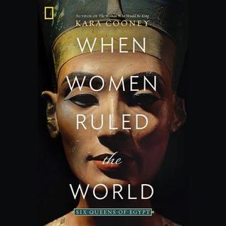 When Women Ruled the World by Kara Cooney