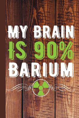 My Brain Is 90% Barium: Radiology Graduate Journal Notebook for Notes or Journaling Also Clinical Studies for Students