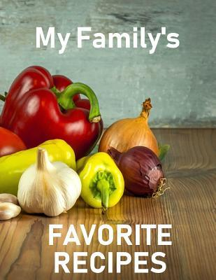 My Familys Favourite Recipes: Blank Recipe Cookbook (8.5 X 11 Inches) - Quickly and Easily Capture Your Best Dishes in Complete Detail - Fill It in and Preserve Family Favorites with This Blank Recipe Journal You Personalize - Fresh Ingredients Taste ... Successtrack Planners