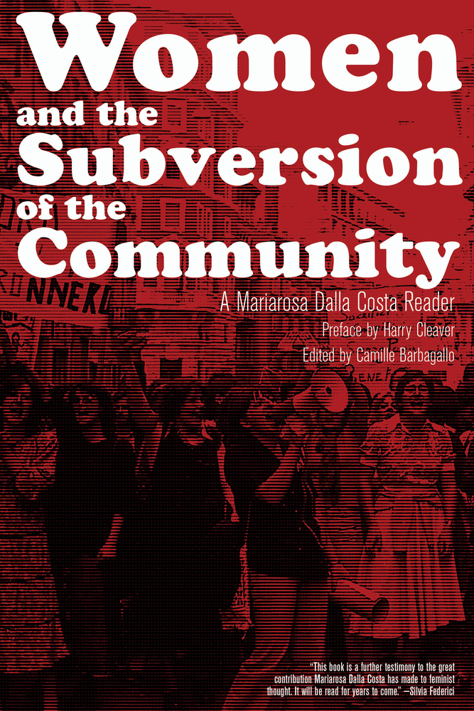 Women and the Subversion of the Community: A Mariarosa Dalla Costa Reader Mariarosa Dalla Costa