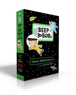 Beep and Bob's Astro Adventures Books 1-4: Too Much Space!; Party Crashers; Take Us to Your Sugar; Double Trouble