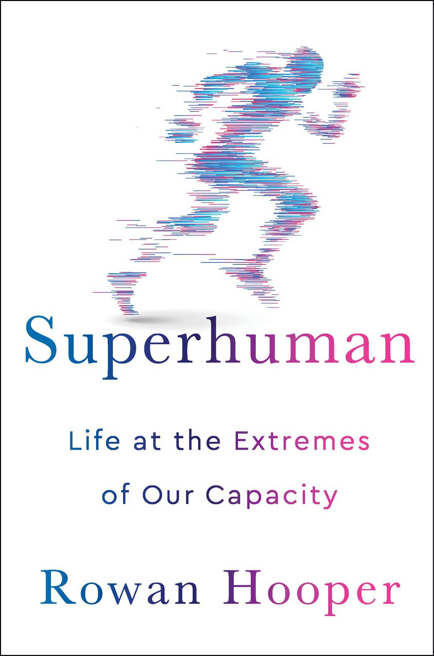 Superhuman Life at the Extremes of Our Capacity