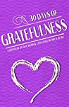 30 Day Journal: 30 Days Of Gratefulness - A Gratitude 30-Day Journal Challenge - Happier Healthier And More Fulfilled In Less Than 10 Minutes A Day - Vol 1 (Gratitude 30-Day Challenge Series)
