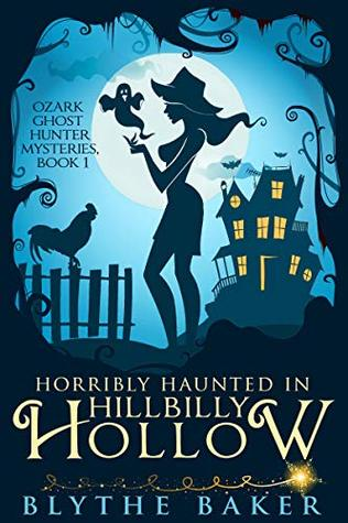 Horribly Haunted in Hillbilly Hollow by Blythe Baker