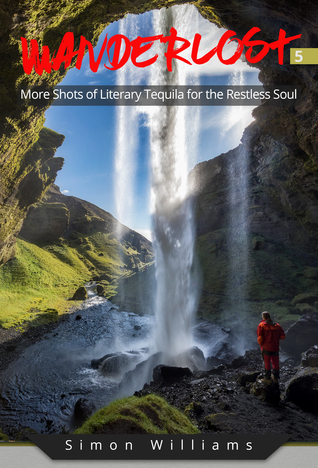 Wanderlost 5: More Shots of Literary Tequila for the Restless Soul
