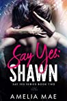 Say Yes: Shawn: Say Yes Series Book Two