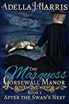 The Marquess of Gorsewall Manor (After the Swan's Nest #1)