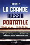 La grande Russia portatile. Viaggio sentimentale nel paese degli zar, dei soviet, dei nuovi ricchi e nella più bella letteratura del mondo