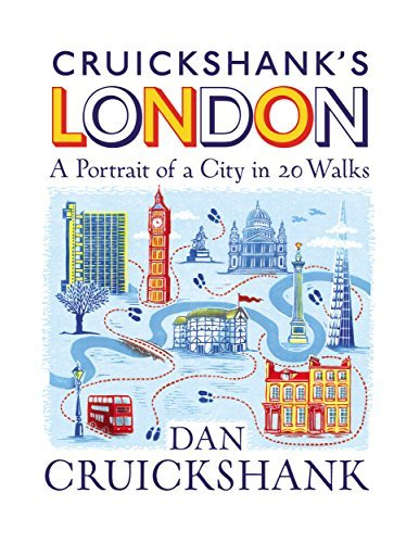 Cruickshank's London: A Portrait of a City in 20 Walks  by  Dan Cruickshank