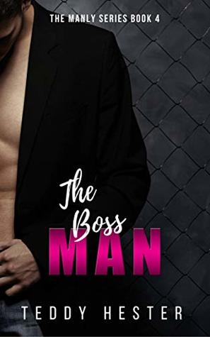 The Boss Man: A Steamy Contemporary Romantic Suspense Novel (The Manly Series Book 4)