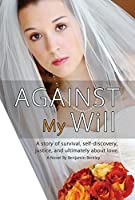 Against My Will: A story of survival, self-discovery, justice, and ultimately about love.