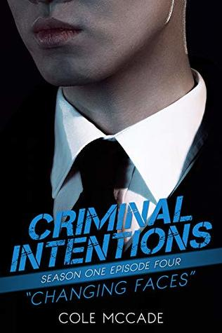 Changing Faces (Criminal Intentions: Season One #4)