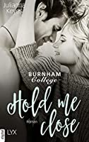 Hold me close (Burnham College, #2)