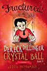 Fractured: Dereck Dillinger and the Crystal Ball