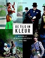 De tijd in kleur: beelden uit de wereldgeschiedenis, 1850-1960