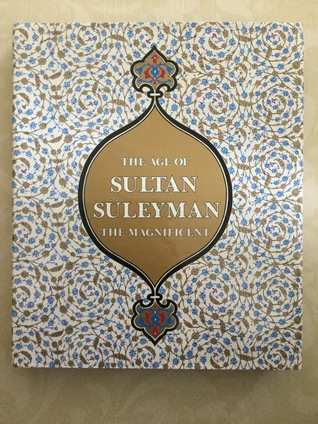 The age of Sultan Suleyman the Magnificent by Esin. Atil