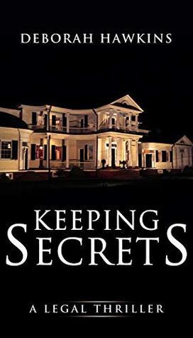 Keeping Secrets, A Legal Thriller