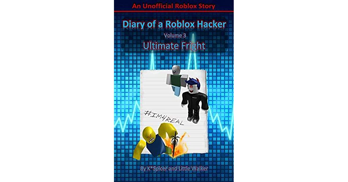 Diary Of A Roblox Hacker 3 Ultimate Fright By Kristina Walker
