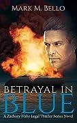 Betrayal In Blue (A Zachary Blake Betrayal Series Book 3)