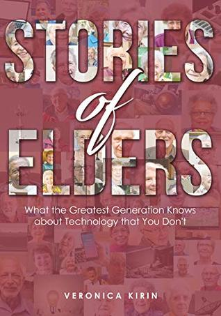 Stories of Elders: What the Greatest Generation Knows about Technology that You Don't  pdf