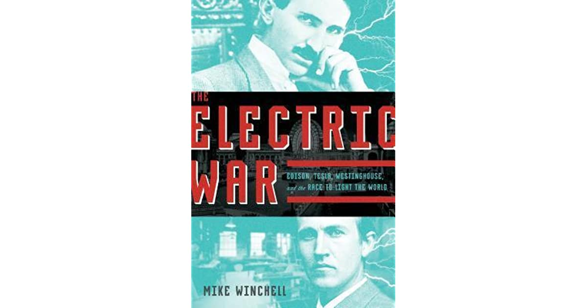 The Electric War Edison Tesla Westinghouse And The
