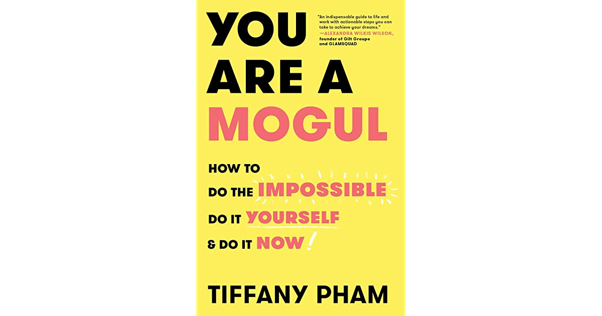 You Are a Mogul: How to Do the Impossible, Do It Yourself