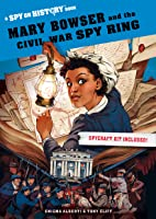 Mary Bowser and the Civil War Spy Ring: A Spy on History Book