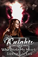 Knights Who Stole My Heart (Knights Series) (Volume 2)