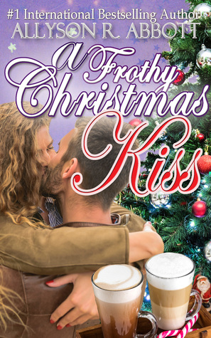 A Frothy Christmas Kiss by Allyson R. Abbott