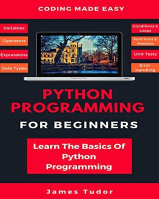 Python Programming For Beginners: Learn The Basics Of Python