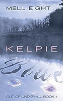 Kelpie Blue (Out of Underhill) (Volume 1)