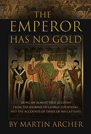 The Emperor Has No Gold: Action-packed historical fiction novella set at the dawn of Medieval Britain's rise as a military and merchant powerhouse (The Company of Archers)
