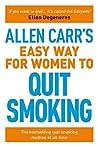 Allen Carr's Easy Way for Women to Quit Smoking (Allen Carr's Easyway)
