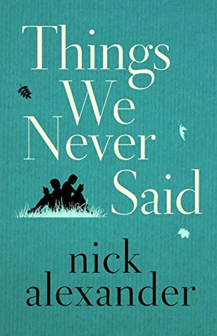 Things We Never Said by Nick Alexander
