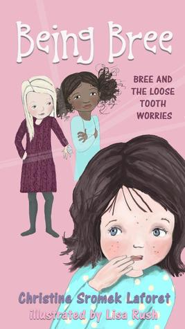 Bree and the Loose Tooth Worries by Christine Sromek Laforet