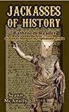 Jackasses of History: Bathroom Reader and Handy Manual of Unpleasant Trivia