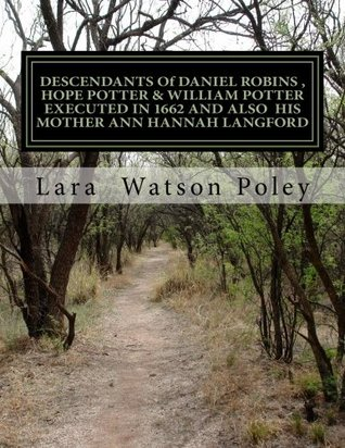 """Descendants of Daniel Robins , Hope Potter & William Potter Executed in 1662 and Also His Mother Ann Hannah Langford: Ancestors Including William ... (1811-1896), Author of """" Uncle Tom's Cabin"""""""