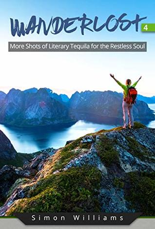Wanderlost 4: More Shots of Literary Tequila for the Restless Soul