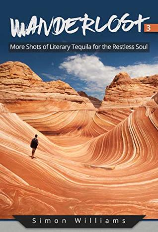 Wanderlost 3: More Shots of Literary Tequila for the Restless Soul