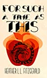 For Such a Time as This by Heather L.L. FitzGerald