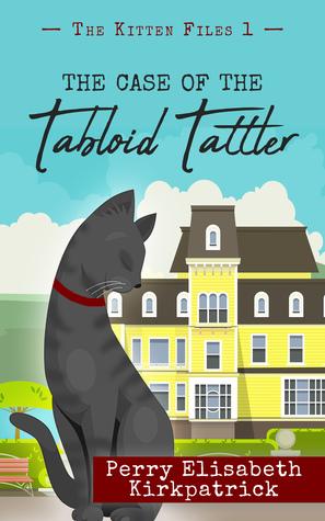 The Case of the Tabloid Tattler (The Kitten Files, #1)