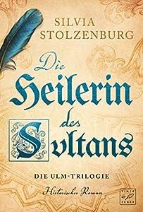 Die Heilerin des Sultans (Die Ulm-Trilogie 3)