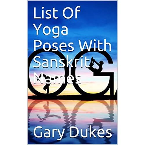 List Of Yoga Poses With Sanskrit Names By Gary Dukes
