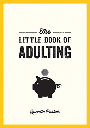The Little Book of Adulting: Your Guide to Living Like a Real Grown-Up Quentin Parker