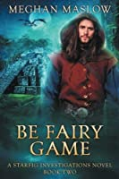 Be Fairy Game (Starfig Investigations #2)