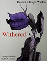 Withered: A Bridge Novella of the HKW Universe (Monsters, #0.25)
