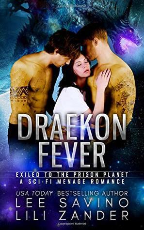 Draekon Fever: Exiled to the Prison Planet: A Sci-Fi Menage Romance