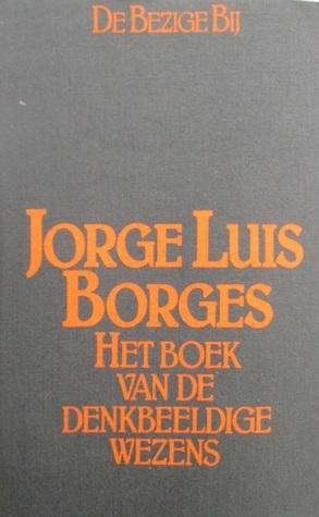 Het boek van denkbeeldige wezens by Jorge Luis Borges