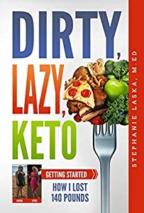Dirty, Lazy Keto: Getting Started: How I Lost 140 Pounds